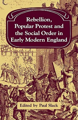 Rebellion, Popular Protest and the Social Order in Early Modern England