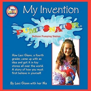 My Invention: How Lexi Glenn, a Fourth Grader, Came Up with an Idea and Got It in Toy Stores All Over the World. a Story of How You Must First Believe in Yourself.