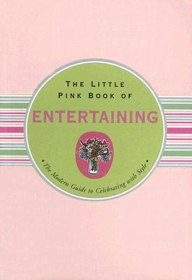 The Little Pink Book of Entertaining: The Modern Guide to Celebrating with Style
