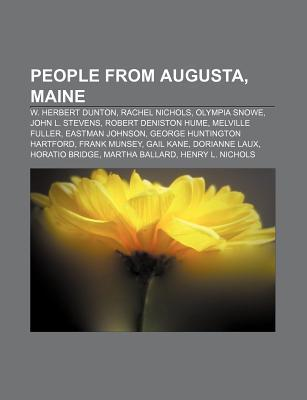 People from Augusta, Maine: W. Herbert Dunton, Rachel Nichols, Olympia Snowe, John L. Stevens, Robert Deniston Hume, Melville Fuller