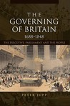 The Governing of Britian, 1688-1848: The Executive, Parliament and the People