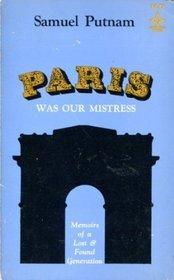 Paris Was Our Mistress: Memoirs of a Lost  Found Generation