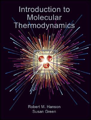 Introduction to Molecular Thermodynamics by Robert M. Hanson