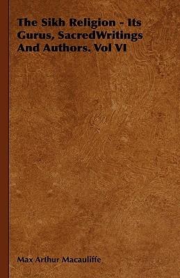The Sikh Religion - Its Gurus, SacredWritings And Authors. Vol VI