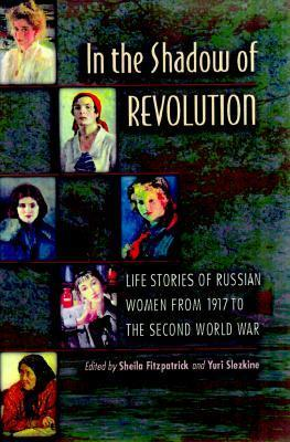 In the Shadow of Revolution: Life Stories of Russian Women from 1917 to the Second World War