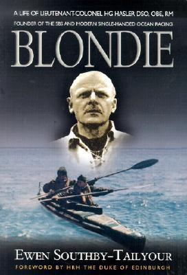 BLONDIE: The Life of Lieutenant-Colonel HG Hasler DSO, OBE, RM, founder of the SBS and Modern Single-handed Ocean Racing
