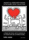 Against All Odds/A Pesar de Todo: Keith Haring in the Rubell Family Collection/Keith Haring En La Colecction de La Familia Rubell