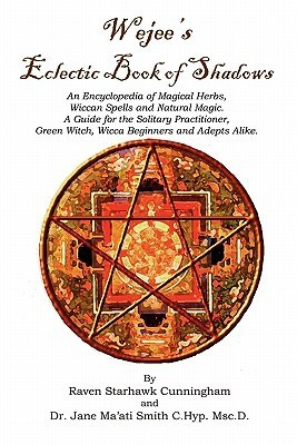 Wejees Eclectic Book of Shadows an Encyclopedia of Magical Herbs, Wiccan Spells and Natural Magic.: A Guide for the Solitary Practitioner, Green Witch, Wicca Beginners and Adepts Alike.