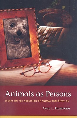 animals as persons essays on the abolition of animal exploitation  animals as persons essays on the abolition of animal exploitation by gary l francione