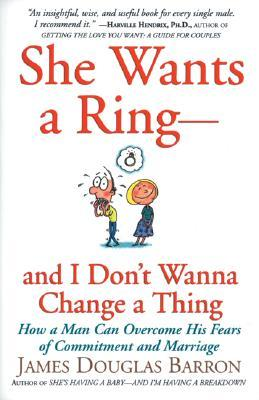 she-wants-a-ring-and-i-don-t-wanna-change-a-thing-how-a-man-can-overcome-his-fears-of-commitment-and-marriage