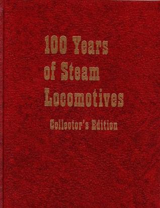 100 Years of Steam Locomotives