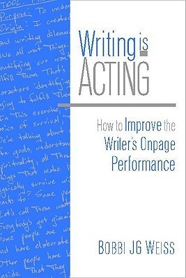 Ebook Writing Is Acting: How to Improve the Writer's Onpage Performance by Bobbi J.G. Weiss read!