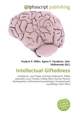 Intellectual Giftedness: Intelligence, Jean Piaget, Kazimierz Dabrowski, Gifted Education, Lewis Terman, Ceiling Effect, Autism, Positive Disintegration, Perfectionism (Psychology), Developmental Psychology, Flynn Effect