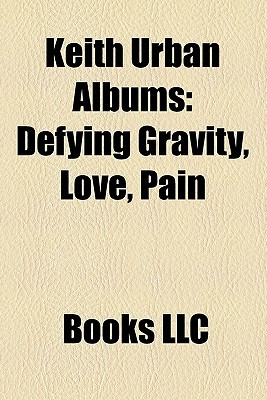 Keith Urban Albums: Defying Gravity, Love, Pain & the Whole Crazy Thing, Greatest Hits: 18 Kids, Be Here, Keith Urban, Golden Road, Days Go By
