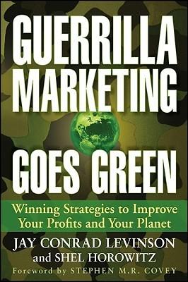 Guerrilla Marketing Goes Green by Jay Conrad Levinson