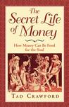 The Secret Life of Money: How Money Can Be Food for the Soul