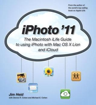 iPhoto '11: The Macintosh iLife Guide to Using iPhoto with Mac OS X Lion and iCloud