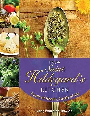 From Saint Hildegard's Kitchen: Foods of Health, Foods of Joy