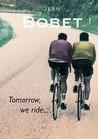 Tomorrow, We Ride by Jean Bobet