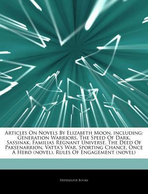 Articles on Novels by Elizabeth Moon, Including: Generation Warriors, the Speed of Dark, Sassinak, Familias Regnant Universe, the Deed of Paksenarrion, Vatta's War, Sporting Chance, Once a Hero (Novel), Rules of Engagement (Novel)