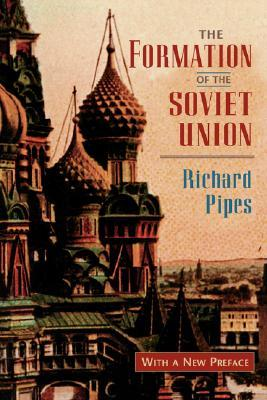 The Formation of the Soviet Union: Communism and Nationalism, 1917-1923, Revised Edition