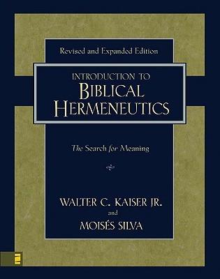 Introduction to Biblical Hermeneutics by Walter C. Kaiser Jr.