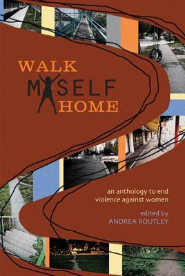 Walk Myself Home: An Anthology to End Violence Against Women