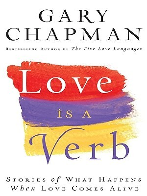 Ebook Love Is A Verb By Gary Chapman Read