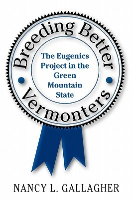 Ebook Breeding Better Vermonters: The Eugenics Project in the Green Mountain State by Nancy L. Gallagher DOC!