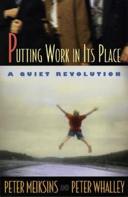 Putting Work in Its Place: A Quiet Revolution