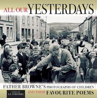 All Our Yesterdays: Father Browne's Photgraphs of Children and Their Favorite Poems