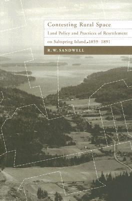 Contesting Rural Space: Land Policy and Practices of Resettlement on Saltspring Island, 1859-1891