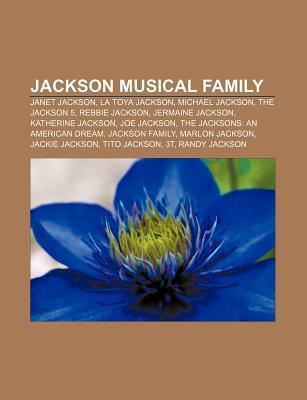 Jackson Musical Family: Janet Jackson, La Toya Jackson, Michael Jackson, the Jackson 5, Rebbie Jackson, Jermaine Jackson, Katherine Jackson