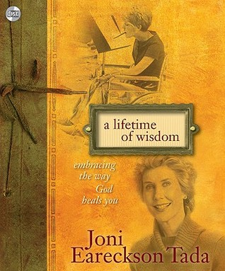 Ebook A Lifetime of Wisdom: Embracing the Way God Heals You by Joni Eareckson Tada read!