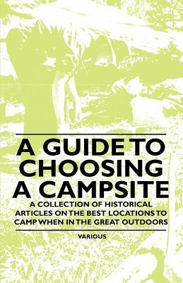 A Guide to Choosing a Campsite - A Collection of Historical Articles on the Best Locations to Camp When in the Great Outdoors