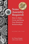 Some Assembly Required: How to Make, Grow and Keep Your Business Relationships
