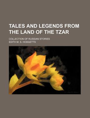 Tales and Legends from the Land of the Tzar; Collection of Russian Stories