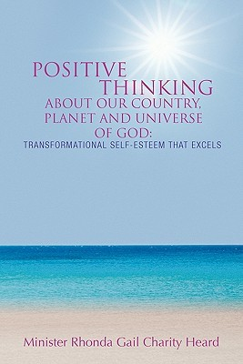 Positive Thinking about Our Country, Planet and Universe of God: A Transformational Self-Esteem That Excels
