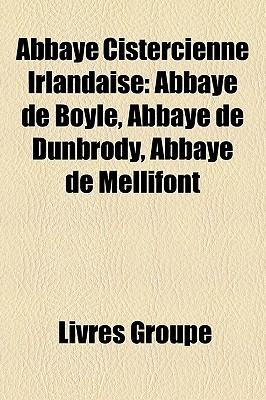 Abbaye Cistercienne Irlandaise: Abbaye de Boyle, Abbaye de Dunbrody, Abbaye de Mellifont