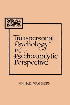 Transpersonal Psychology in Psychoanalytic Perspective by Michael Washburn