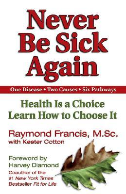 Never Be Sick Again by Raymond Francis