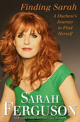 Ebook Finding Sarah: A Duchess's Journey To Find Herself by Sarah Ferguson DOC!
