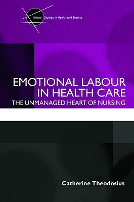 Emotional Labour in Health Care: The Unmanaged Heart of Nursing