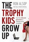 The Trophy Kids Grow Up: How the Millennial Generation Is Shaking Up the Workplace