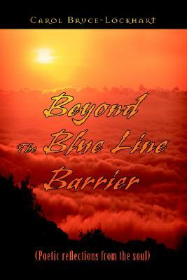 Beyond the Blue Line Barrier: (Poetic Reflections from the Soul)