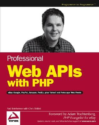 Professional Web APIs with PHP: eBay, Google, PayPal, Amazon, FedEx, Plus Web Feeds
