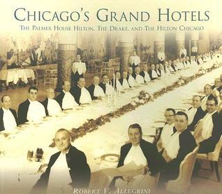 Chicago's Grand Hotels: The Palmer House, the Drake, and the Hilton Chicago Descargar libros en ipod touch gratis