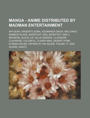 Manga - Anime Distributed by Madman Entertainment: Air Gear, Argento Soma, Azumanga Daioh, Baccano!, Bamboo Blade, Barefoot Gen, Barefoot Gen 2, Berse