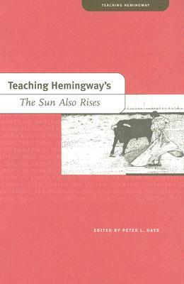 teaching hemingway s the sun also rises by peter l hays