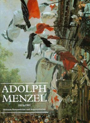 Adolph Menzel, 1815-1905: Between Romanticism and Impressionism